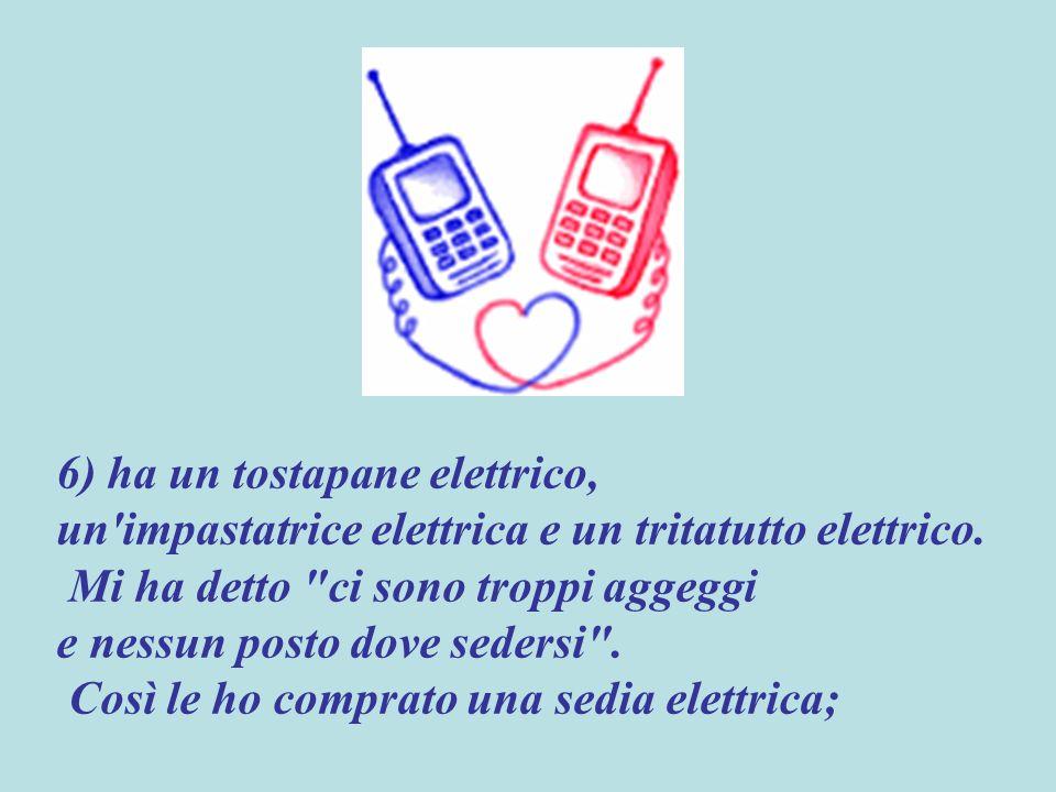 6) ha un tostapane elettrico, un impastatrice elettrica e un tritatutto elettrico.