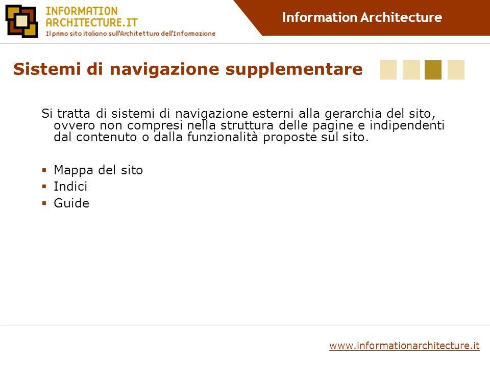 Information Architecture Si tratta di sistemi di navigazione esterni alla gerarchia del sito, ovvero non compresi nella struttura delle pagine e indipendenti dal contenuto o dalla funzionalità proposte sul sito.