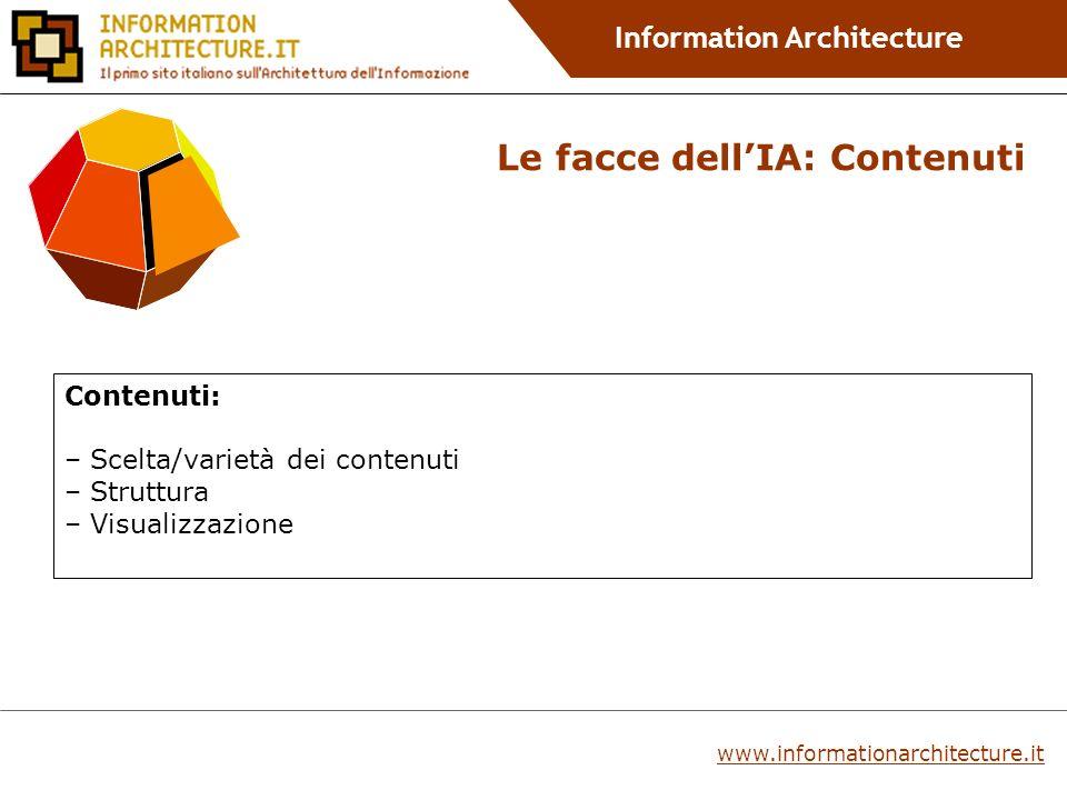 Information Architecture Contenuti: – Scelta/varietà dei contenuti – Struttura – Visualizzazione Le facce dellIA: Contenuti www.informationarchitecture.it