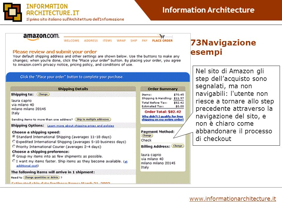 Information Architecture Nel sito di Amazon gli step dellacquisto sono segnalati, ma non navigabili: l utente non riesce a tornare allo step precedente attraverso la navigazione del sito, e non è chiaro come abbandonare il processo di checkout 73Navigazione esempi www.informationarchitecture.it