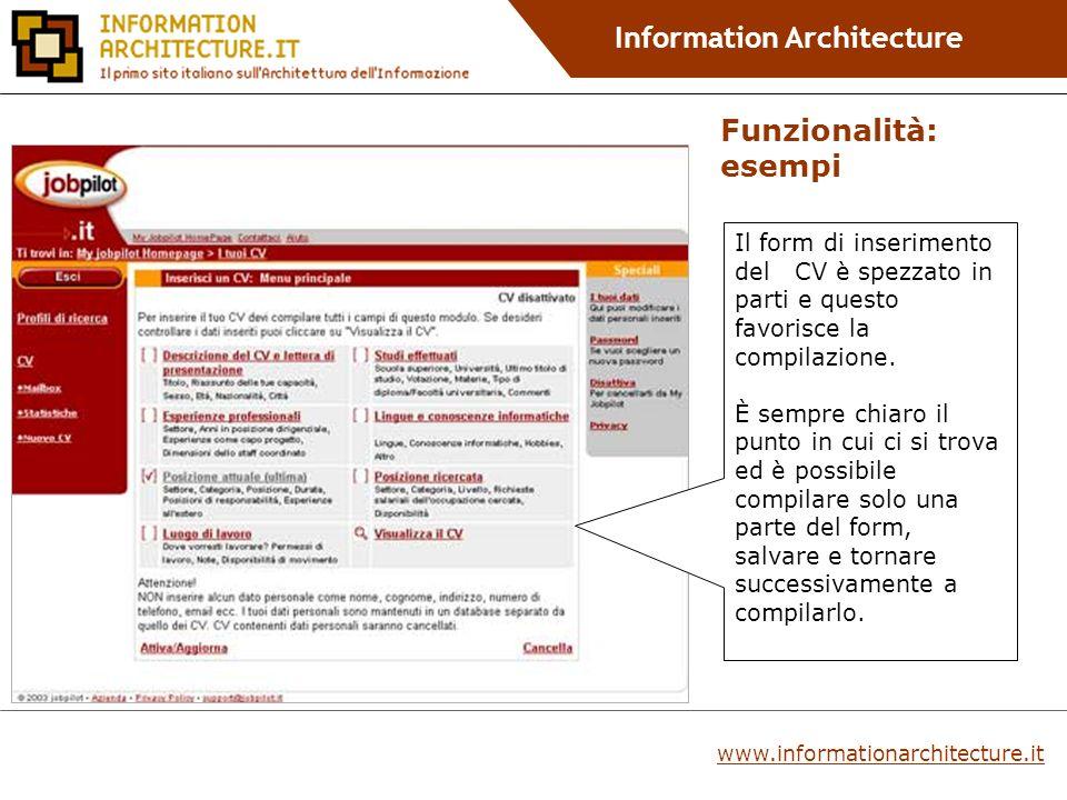 Information Architecture Funzionalità: esempi Il form di inserimento del CV è spezzato in parti e questo favorisce la compilazione.