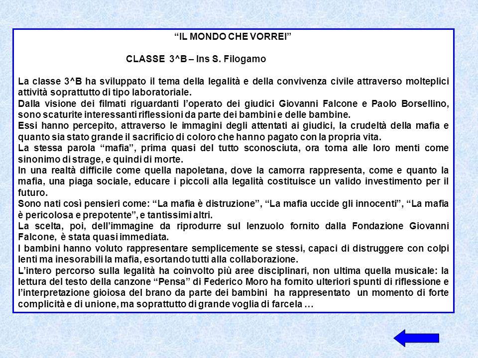 IL MONDO CHE VORREI CLASSE 3^B – Ins S. Filogamo La classe 3^B ha sviluppato il tema della legalità e della convivenza civile attraverso molteplici at
