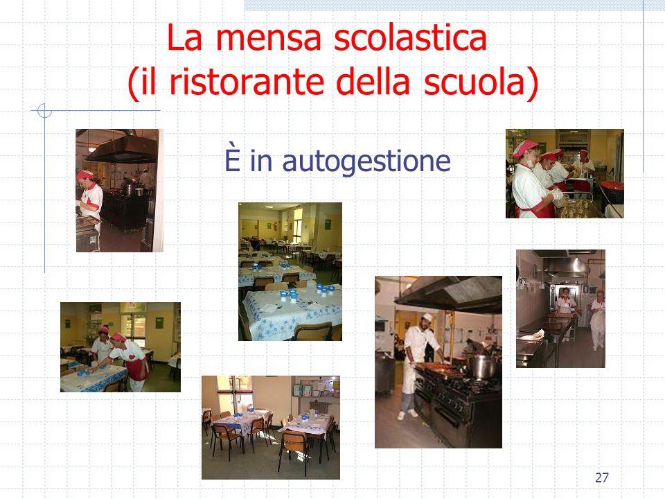 27 La mensa scolastica (il ristorante della scuola) È in autogestione