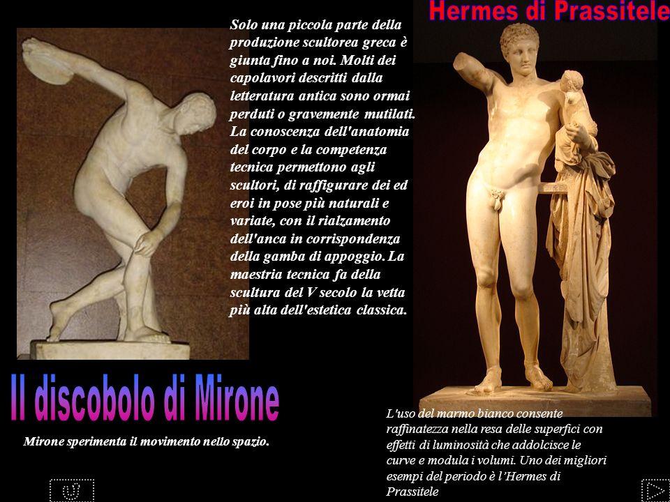 Solo una piccola parte della produzione scultorea greca è giunta fino a noi. Molti dei capolavori descritti dalla letteratura antica sono ormai perdut