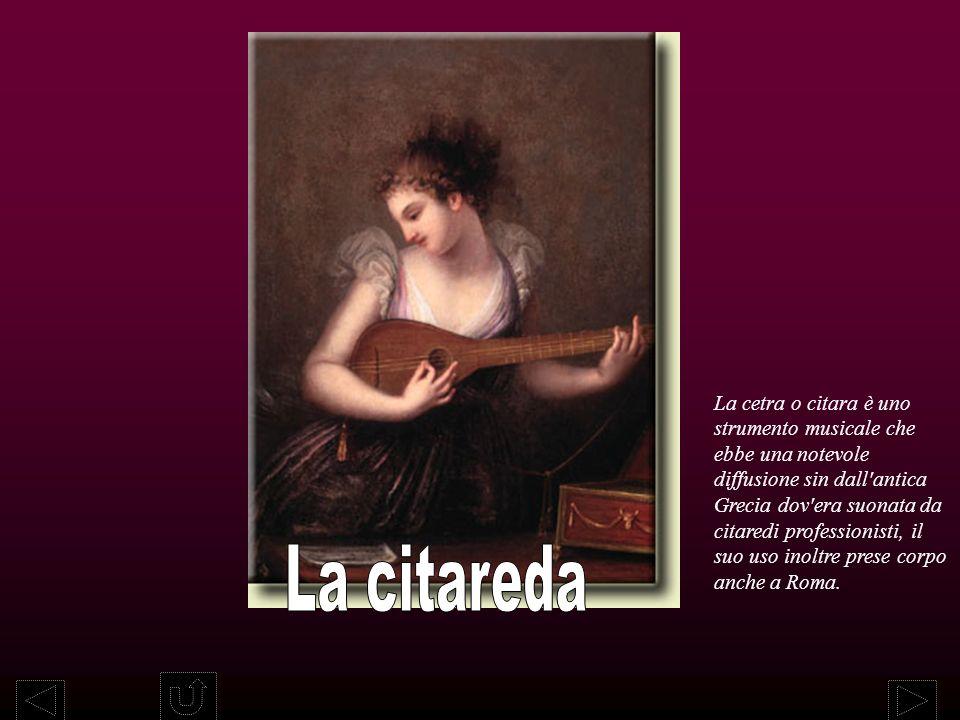 La cetra o citara è uno strumento musicale che ebbe una notevole diffusione sin dall'antica Grecia dov'era suonata da citaredi professionisti, il suo