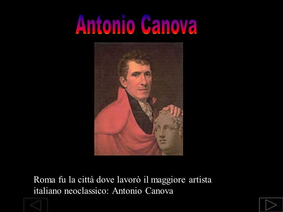 Roma fu la città dove lavorò il maggiore artista italiano neoclassico: Antonio Canova