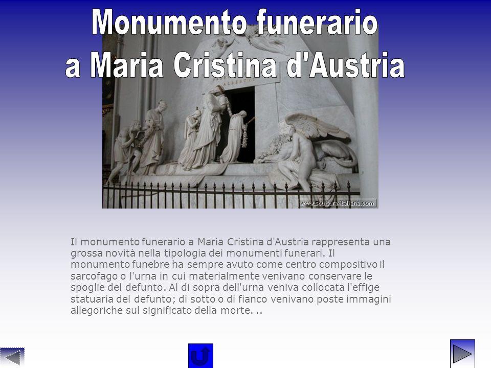Il monumento funerario a Maria Cristina d'Austria rappresenta una grossa novità nella tipologia dei monumenti funerari. Il monumento funebre ha sempre