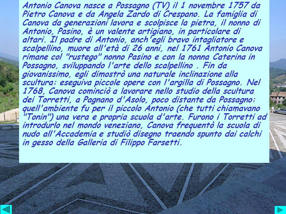 Antonio Canova nasce a Possagno (TV) il 1 novembre 1757 da Pietro Canova e da Angela Zardo di Crespano. La famiglia di Canova da generazioni lavora e