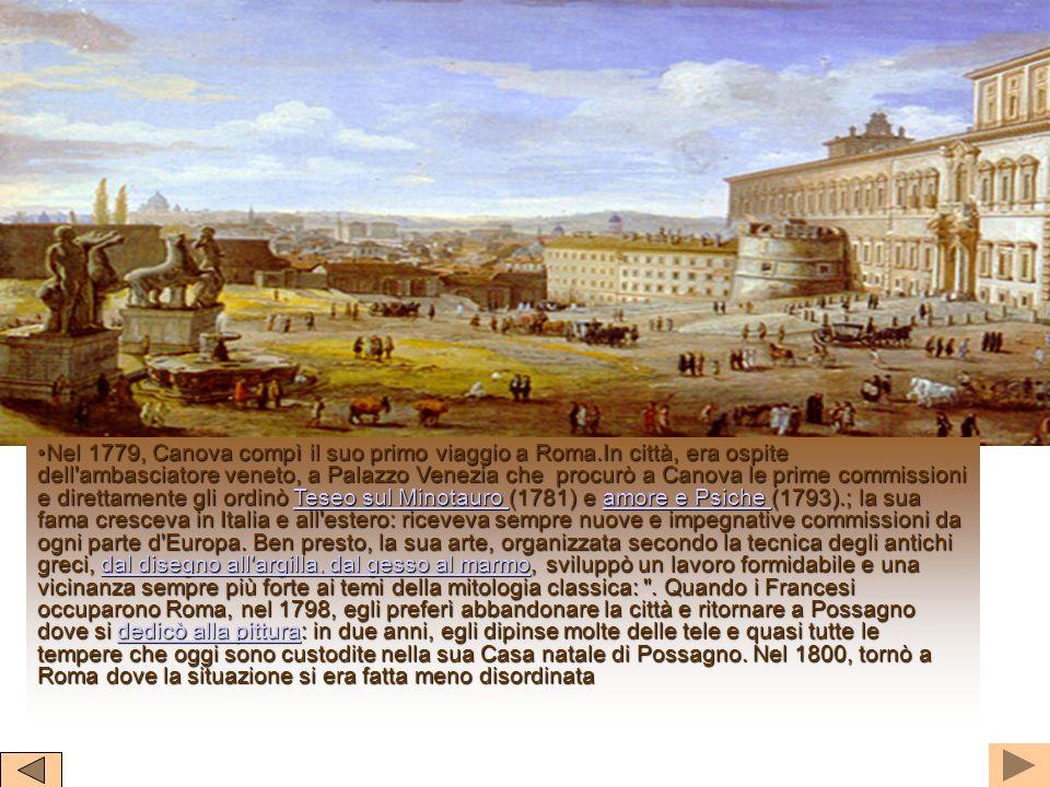 . Nel 1779, Canova compì il suo primo viaggio a Roma.In città, era ospite dell'ambasciatore veneto, a Palazzo Venezia che procurò a Canova le prime co