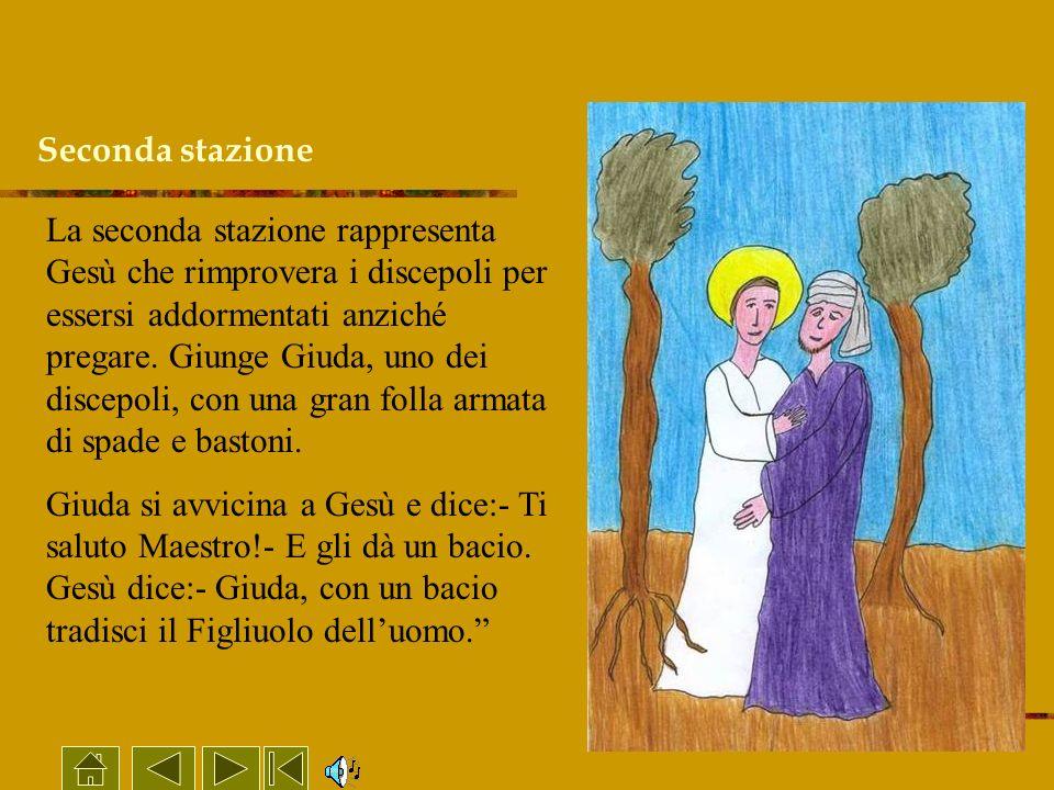 Seconda stazione La seconda stazione rappresenta Gesù che rimprovera i discepoli per essersi addormentati anziché pregare. Giunge Giuda, uno dei disce