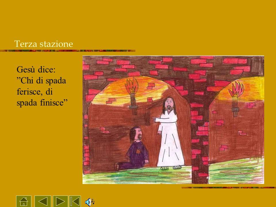 Gesù dice: Chi di spada ferisce, di spada finisce Terza stazione