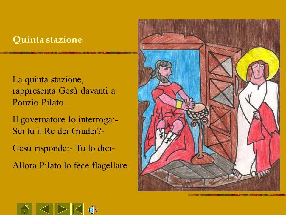 Quinta stazione La quinta stazione, rappresenta Gesù davanti a Ponzio Pilato. Il governatore lo interroga:- Sei tu il Re dei Giudei?- Gesù risponde:-