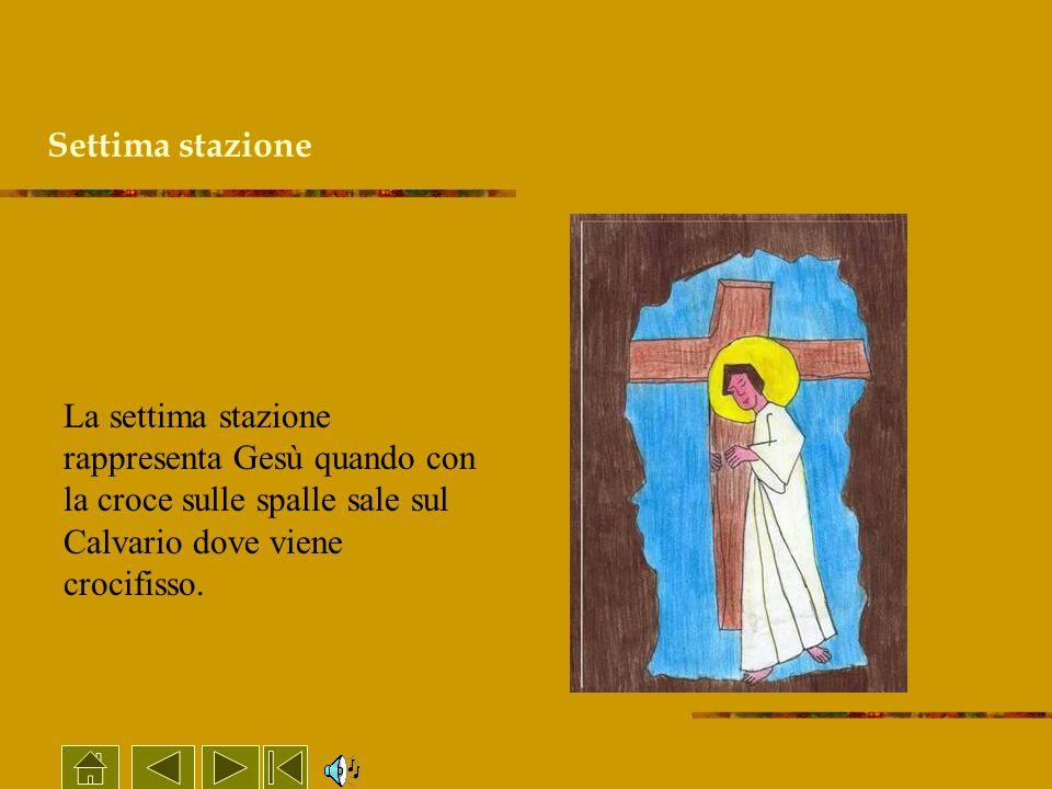 La settima stazione rappresenta Gesù quando con la croce sulle spalle sale sul Calvario dove viene crocifisso. Settima stazione
