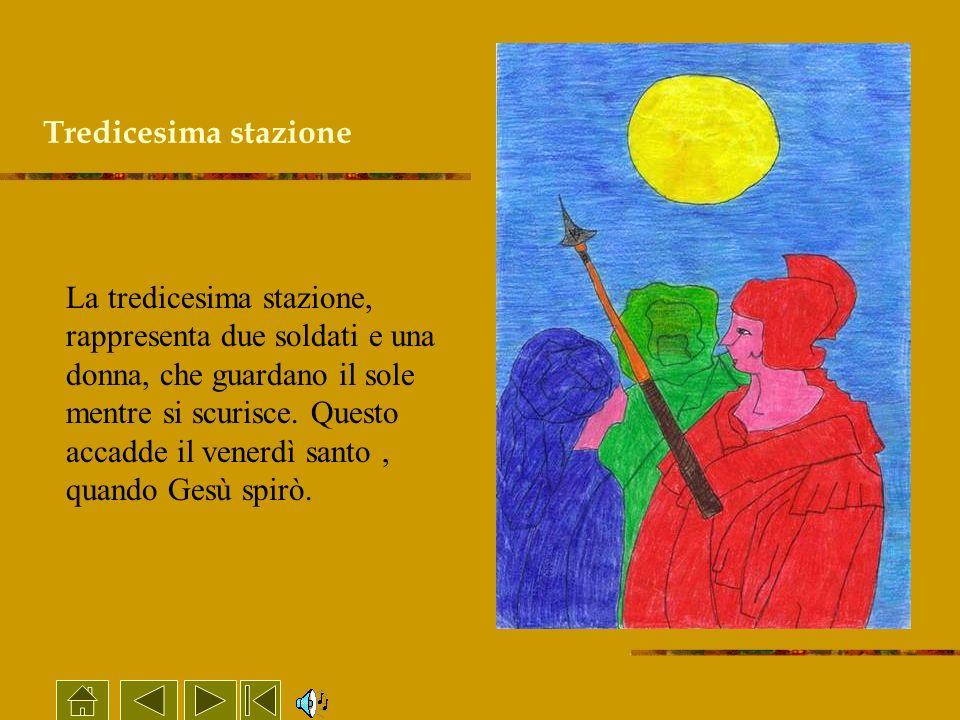 Tredicesima stazione La tredicesima stazione, rappresenta due soldati e una donna, che guardano il sole mentre si scurisce. Questo accadde il venerdì