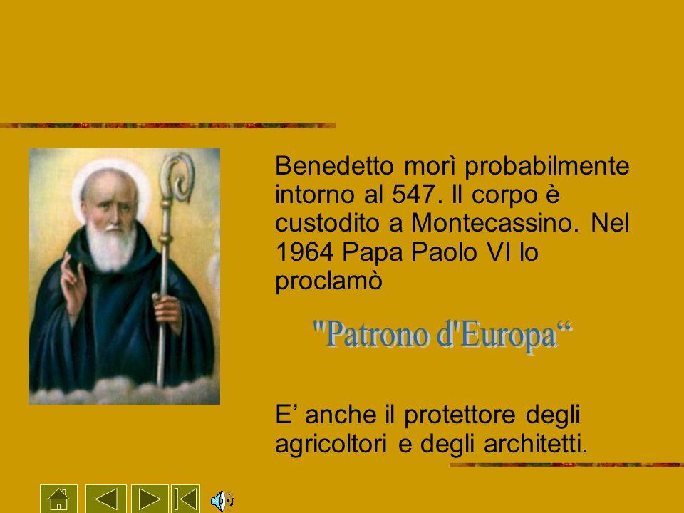 Benedetto morì probabilmente intorno al 547. Il corpo è custodito a Montecassino. Nel 1964 Papa Paolo VI lo proclamò E anche il protettore degli agric