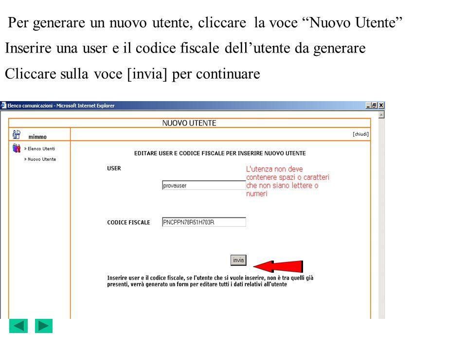 Per generare un nuovo utente, cliccare la voce Nuovo Utente Inserire una user e il codice fiscale dellutente da generare Cliccare sulla voce [invia] per continuare