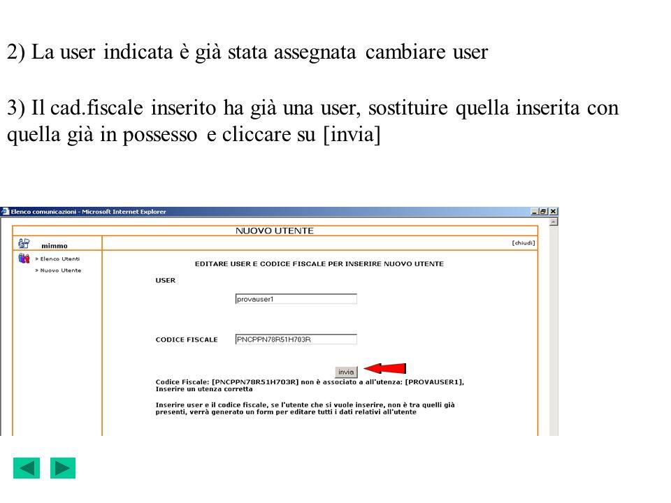 3) Il cad.fiscale inserito ha già una user, sostituire quella inserita con quella già in possesso e cliccare su [invia] 2) La user indicata è già stata assegnata cambiare user