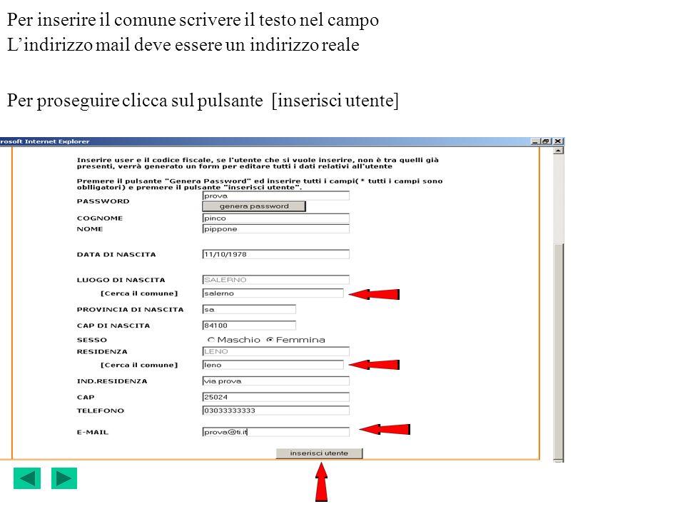 Per inserire il comune scrivere il testo nel campo Lindirizzo mail deve essere un indirizzo reale Per proseguire clicca sul pulsante [inserisci utente]