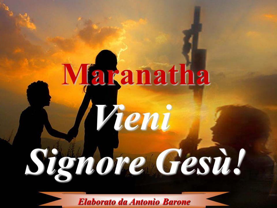 Vieni Signore Gesù! Maranatha Elaborato da Antonio Barone