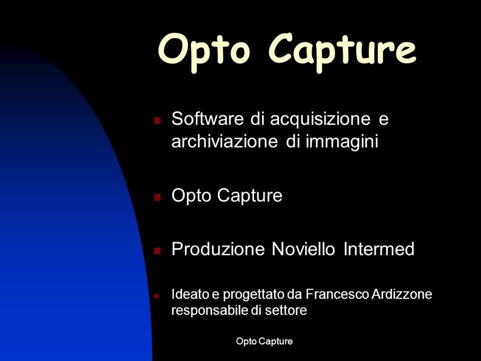 Opto Capture Conclusioni Opto Capture si articola su un potente data base fornisce elevata qualità delle immagini acquisite.