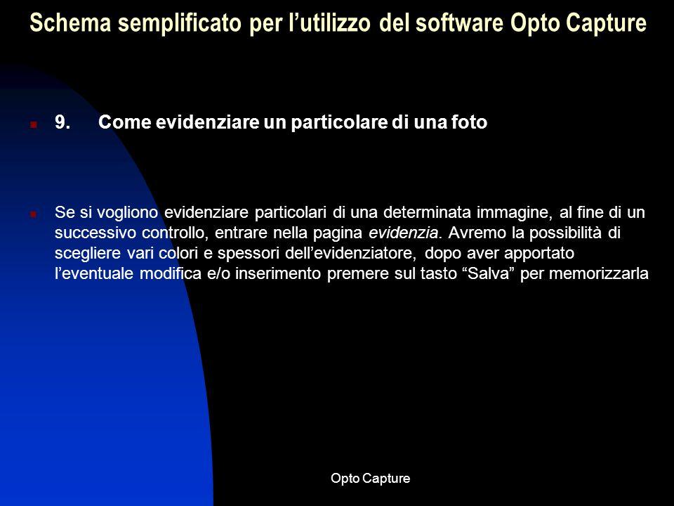 Opto Capture Schema semplificato per lutilizzo del software Opto Capture 8. Salvataggio delle immagini Dopo lacquisizione delle immagini, passare alla
