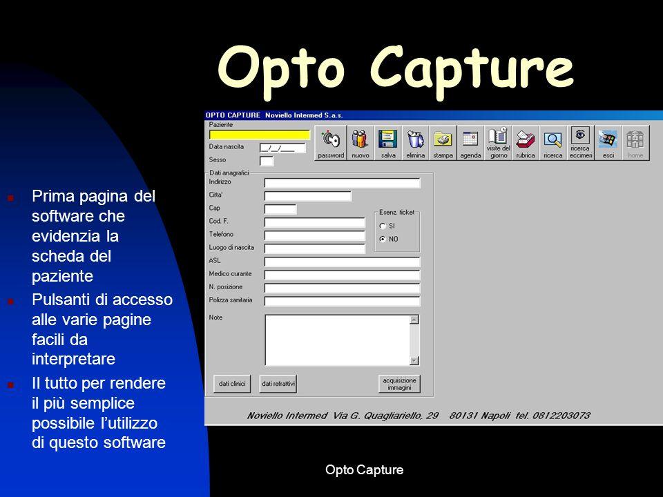 Opto Capture Prima pagina del software che evidenzia la scheda del paziente Pulsanti di accesso alle varie pagine facili da interpretare Il tutto per rendere il più semplice possibile lutilizzo di questo software