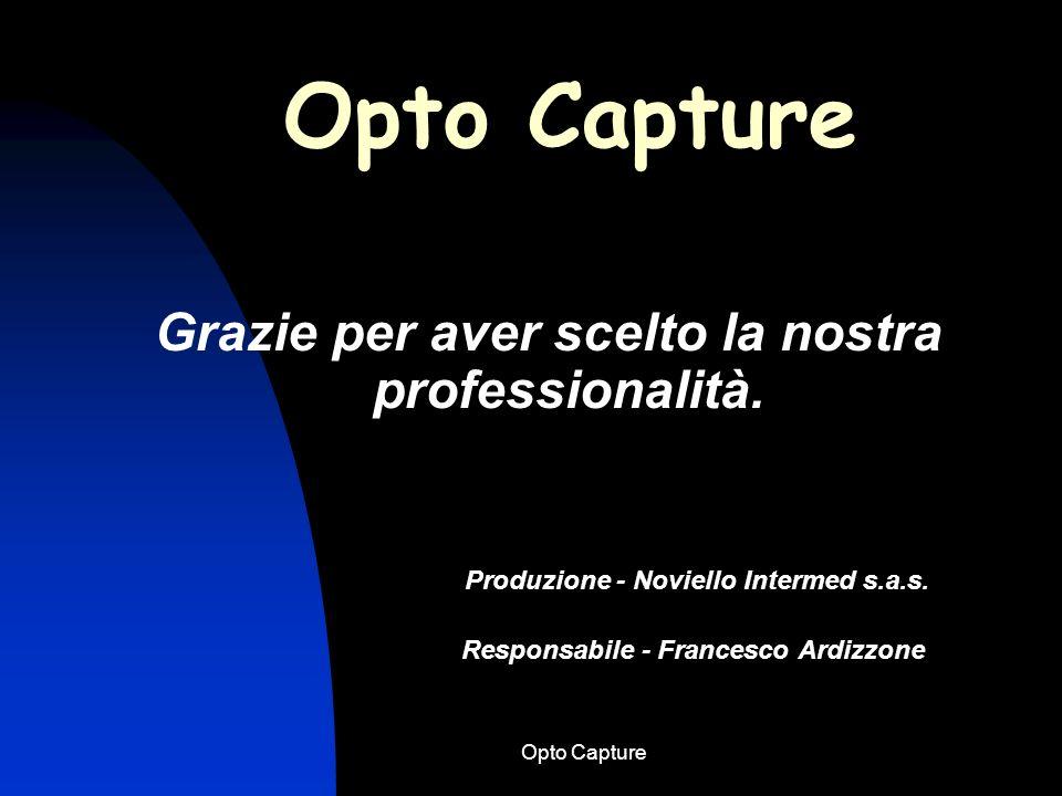 Opto Capture Conclusioni Opto Capture si articola su un potente data base fornisce elevata qualità delle immagini acquisite. versatile ed intuitivo in