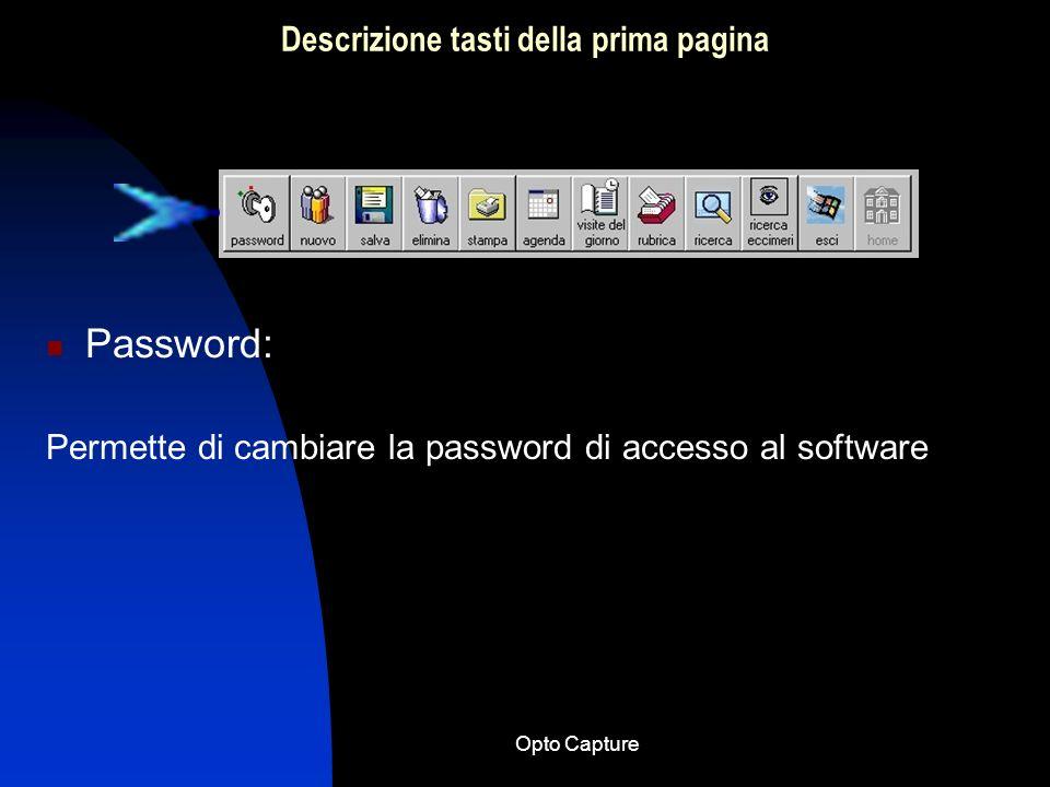 Opto Capture Descrizione tasti della prima pagina Password: Permette di cambiare la password di accesso al software