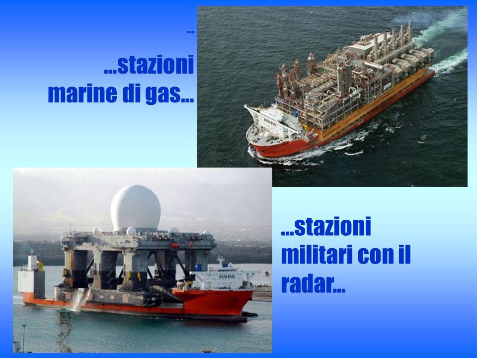 … …stazioni marine di gas… …stazioni militari con il radar…