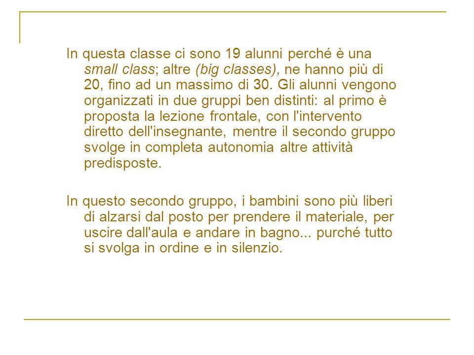 In questa classe ci sono 19 alunni perché è una small class; altre (big classes), ne hanno più di 20, fino ad un massimo di 30.