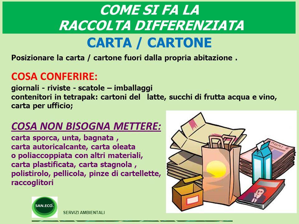 COME SI FA LA RACCOLTA DIFFERENZIATA SERVIZI AMBIENTALI CARTA / CARTONE Posizionare la carta / cartone fuori dalla propria abitazione.