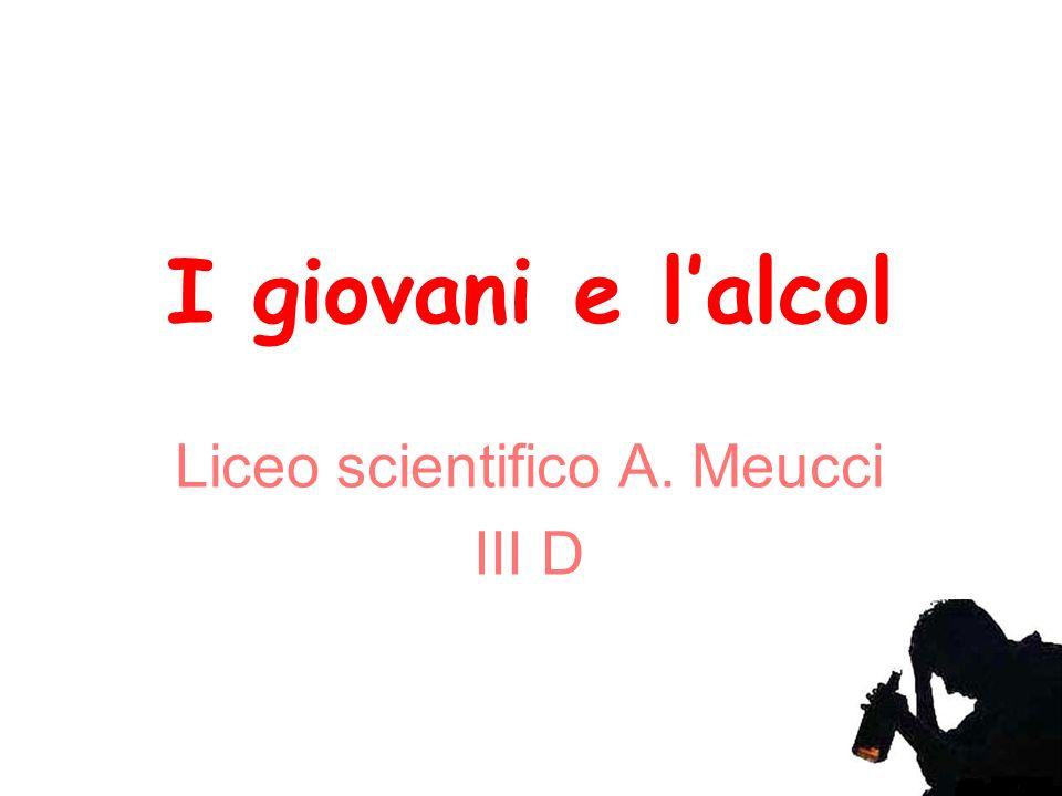 I giovani e lalcol Liceo scientifico A. Meucci III D