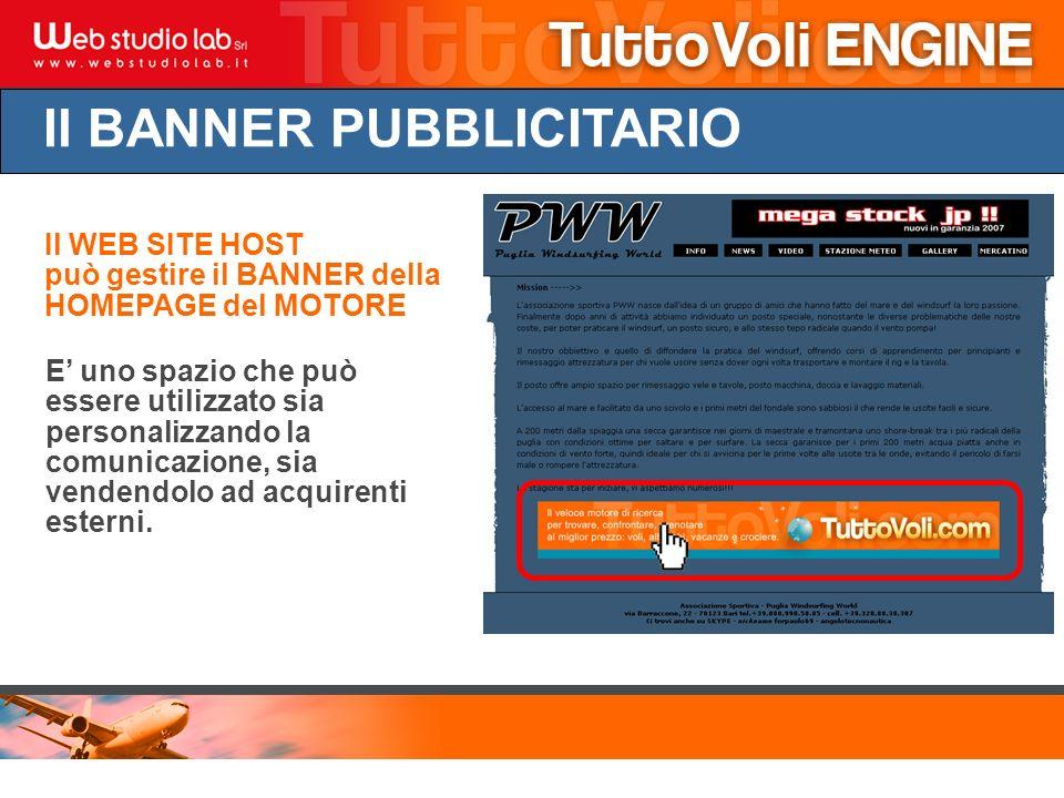 Il BANNER PUBBLICITARIO Il WEB SITE HOST può gestire il BANNER della HOMEPAGE del MOTORE E uno spazio che può essere utilizzato sia personalizzando la comunicazione, sia vendendolo ad acquirenti esterni.
