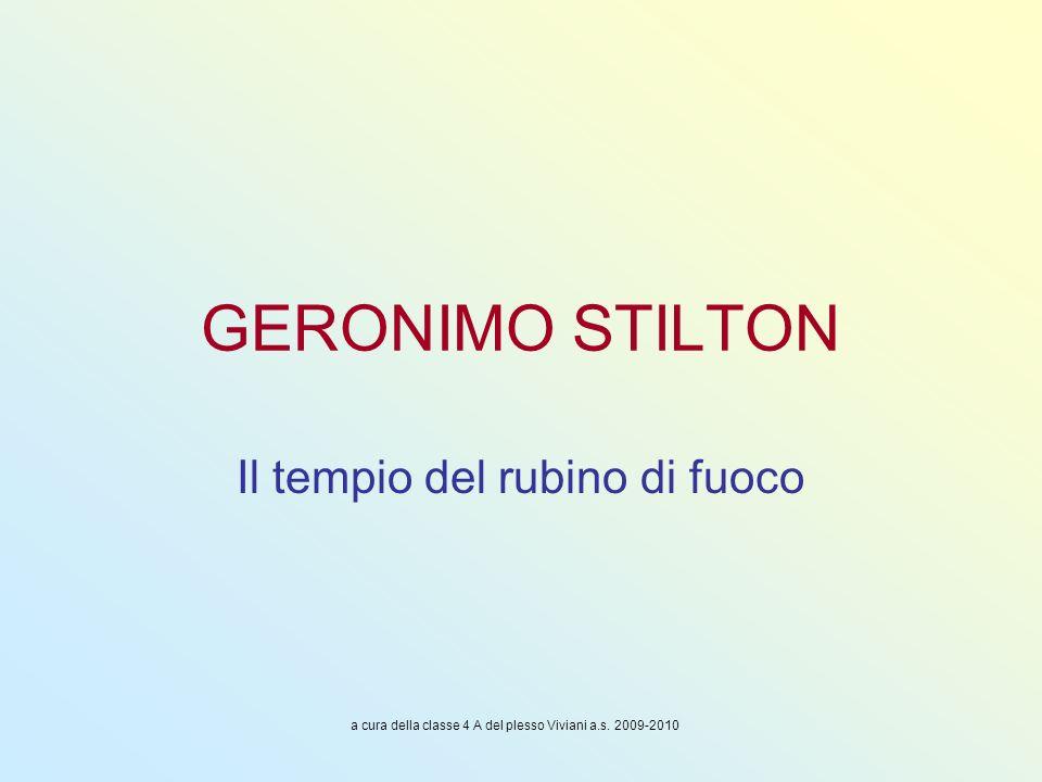 GERONIMO STILTON Il tempio del rubino di fuoco a cura della classe 4 A del plesso Viviani a.s. 2009-2010
