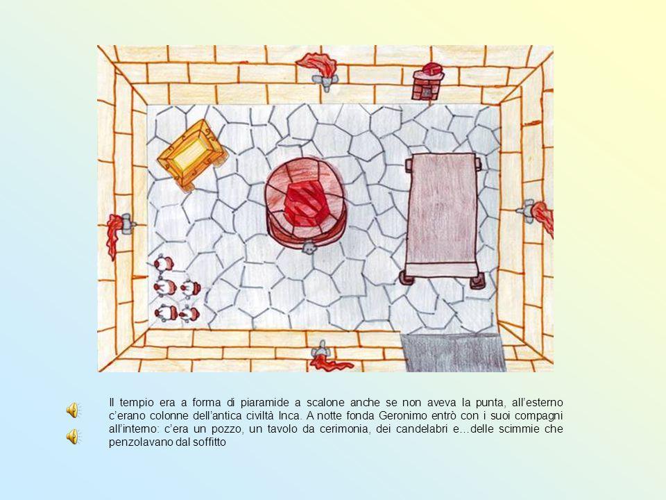 Il tempio era a forma di piaramide a scalone anche se non aveva la punta, allesterno cerano colonne dellantica civiltà Inca. A notte fonda Geronimo en