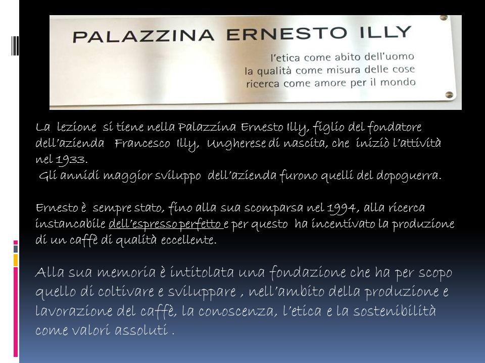 La lezione si tiene nella Palazzina Ernesto Illy, figlio del fondatore dellazienda Francesco Illy, Ungherese di nascita, che iniziò lattività nel 1933