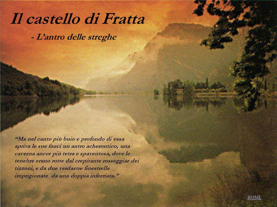 Il castello di Fratta - Lantro delle streghe Ma nel canto più buio e profondo di essa apriva le sue fauci un antro acherontico, una caverna ancor più
