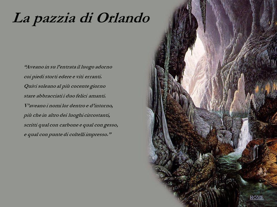 La pazzia di Orlando Aveano in su lentrata il luogo adorno coi piedi storti edere e viti erranti. Quivi soleano al più cocente giorno stare abbracciat