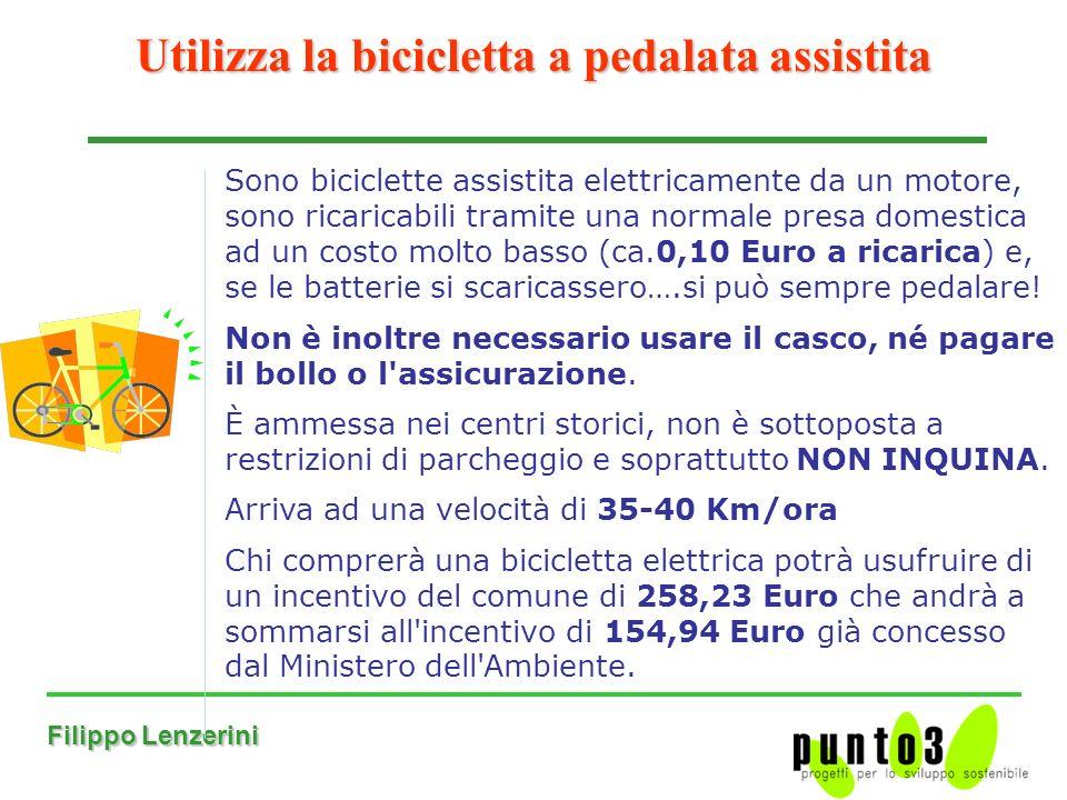 Filippo Lenzerini Utilizza la bicicletta a pedalata assistita Sono biciclette assistita elettricamente da un motore, sono ricaricabili tramite una normale presa domestica ad un costo molto basso (ca.0,10 Euro a ricarica) e, se le batterie si scaricassero….si può sempre pedalare.