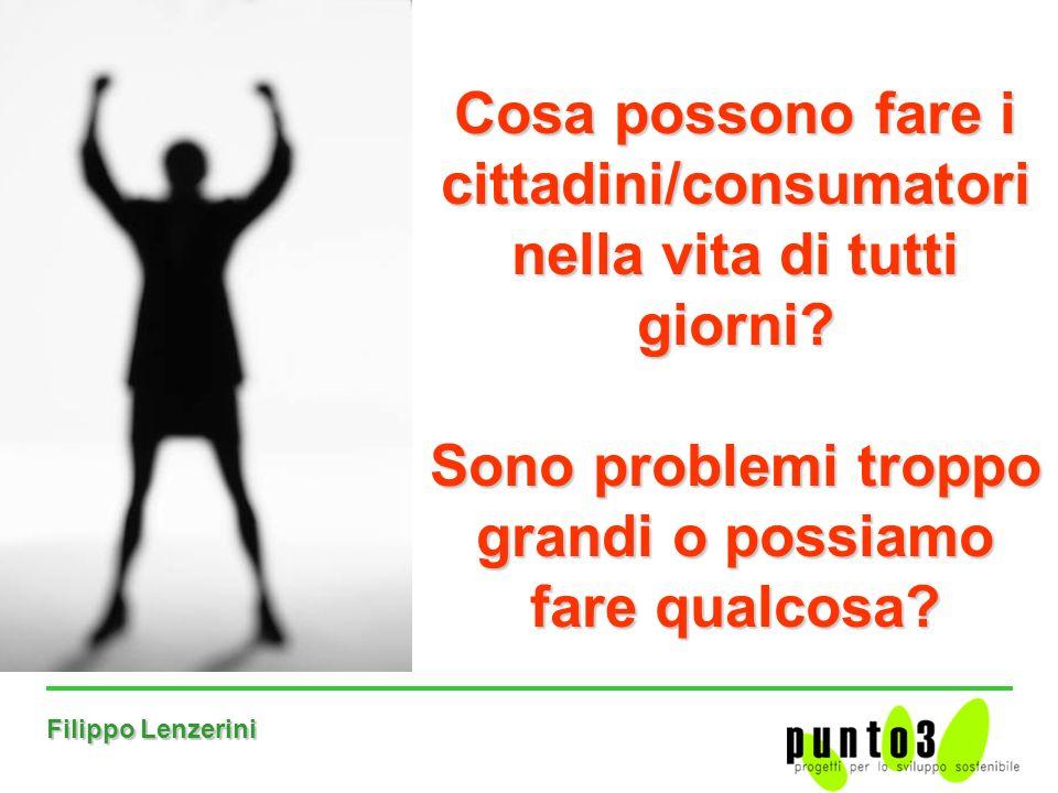 Filippo Lenzerini Cosa possono fare i cittadini/consumatori nella vita di tutti giorni.