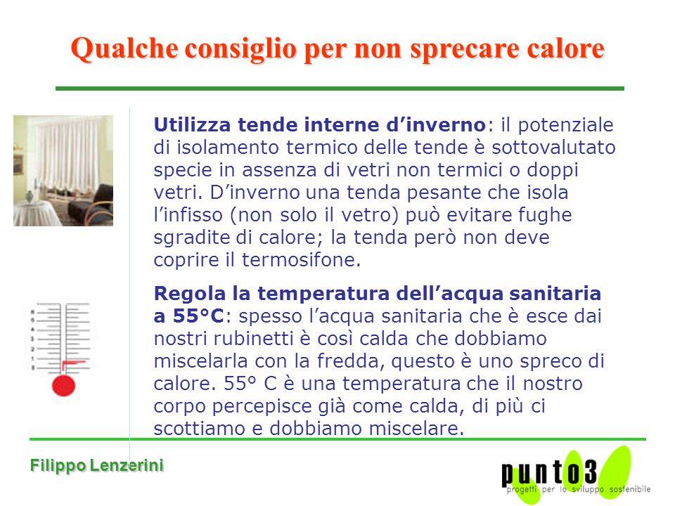 Filippo Lenzerini Qualche consiglio per non sprecare calore Utilizza tende interne dinverno: il potenziale di isolamento termico delle tende è sottovalutato specie in assenza di vetri non termici o doppi vetri.