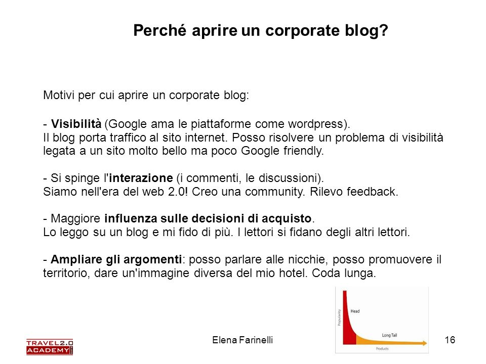 Elena Farinelli16 Motivi per cui aprire un corporate blog: - Visibilità (Google ama le piattaforme come wordpress).