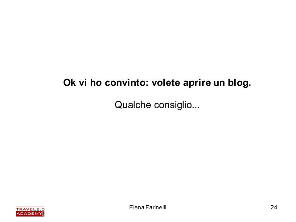 Elena Farinelli24 Ok vi ho convinto: volete aprire un blog. Qualche consiglio...