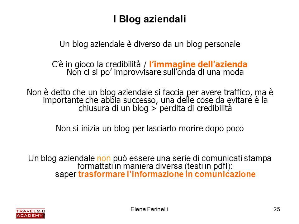 Elena Farinelli25 I Blog aziendali Un blog aziendale è diverso da un blog personale Cè in gioco la credibilità / limmagine dellazienda Non ci si po im