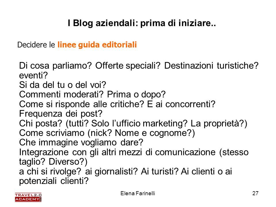 Elena Farinelli27 I Blog aziendali: prima di iniziare.. Decidere le linee guida editoriali Di cosa parliamo? Offerte speciali? Destinazioni turistiche