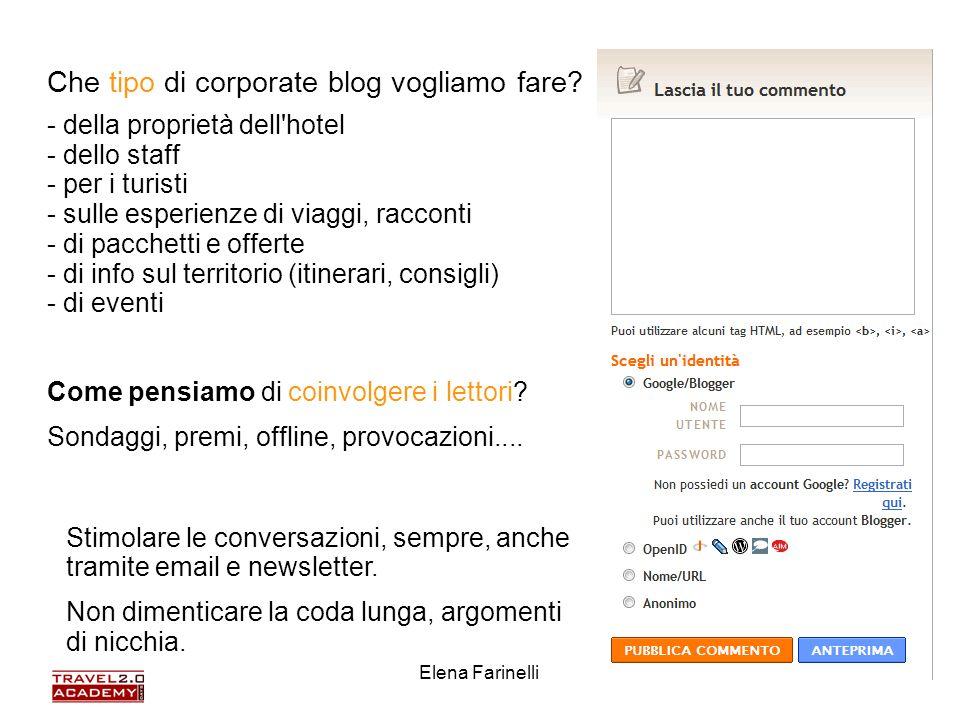 Elena Farinelli29 Che tipo di corporate blog vogliamo fare? - della proprietà dell'hotel - dello staff - per i turisti - sulle esperienze di viaggi, r
