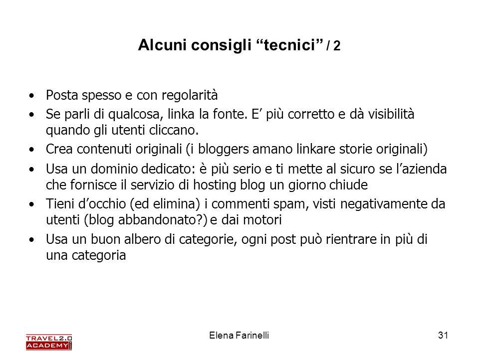 Elena Farinelli31 Alcuni consigli tecnici / 2 Posta spesso e con regolarità Se parli di qualcosa, linka la fonte. E più corretto e dà visibilità quand