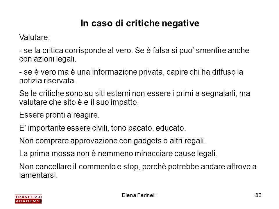 Elena Farinelli32 In caso di critiche negative Valutare: - se la critica corrisponde al vero. Se è falsa si puo' smentire anche con azioni legali. - s