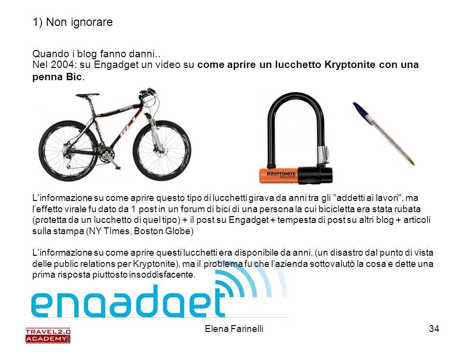 Elena Farinelli34 Quando i blog fanno danni.. Nel 2004: su Engadget un video su come aprire un lucchetto Kryptonite con una penna Bic. L'informazione