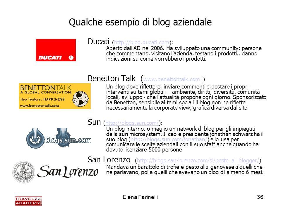 Elena Farinelli36 Qualche esempio di blog aziendale Ducati (http://blog.ducati.com): Aperto dallAD nel 2006. Ha sviluppato una community: persone che